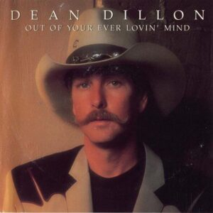 Dean Dillon - Out of Your Ever Lovin Mind